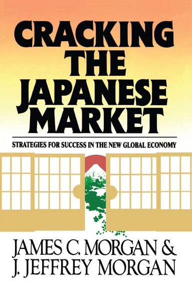 Cracking the Japanese Market : Strategies for Success in the New Global Economy