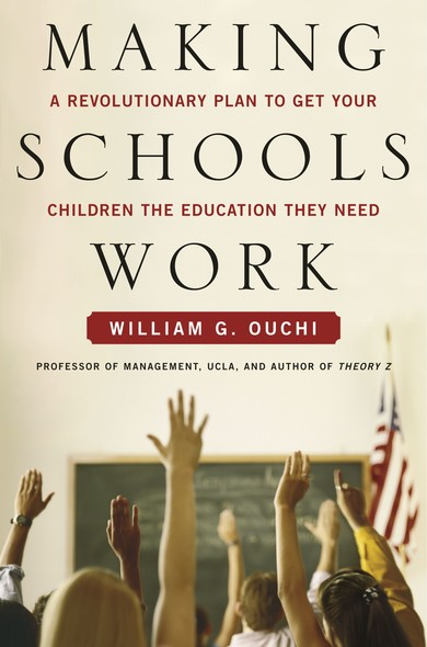 Making Schools Work : A Revolutionary Plan to Get Your Children the Educ