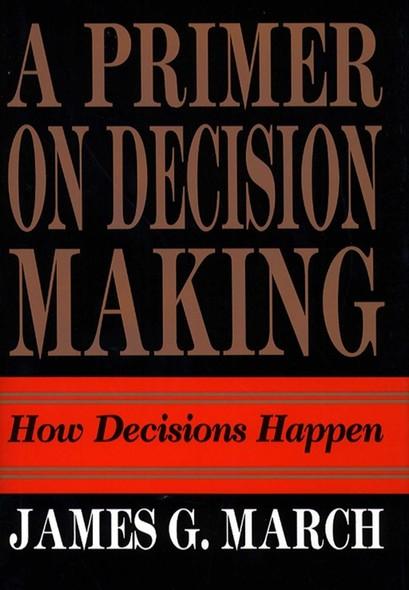 Primer on Decision Making : How Decisions Happen
