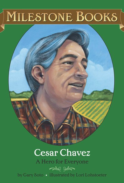 Cesar Chavez : A Hero for Everyone