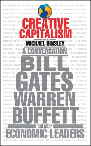 Creative Capitalism : A Conversation with Bill Gates, Warren Buffett, and Other Economic Leaders