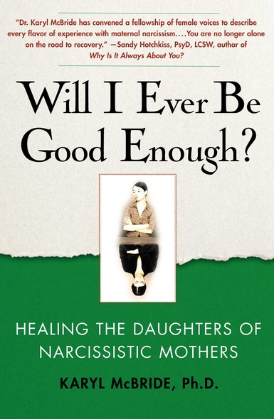 Will I Ever Be Good Enough? : Healing the Daughters of Narcissistic Mothers