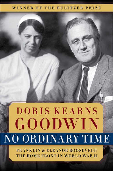 No Ordinary Time : Franklin & Eleanor Roosevelt: The Home Front in World War II