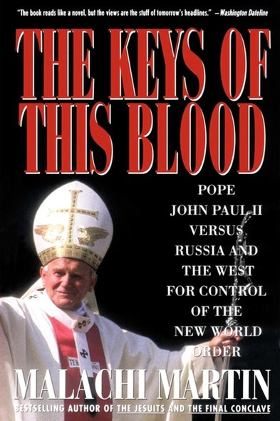 Keys of This Blood : Pope John Paul II Versus Russia and the West for Control of the New World Order