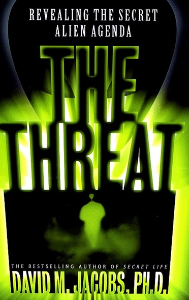 The Threat : Revealing the Secret Alien Agenda