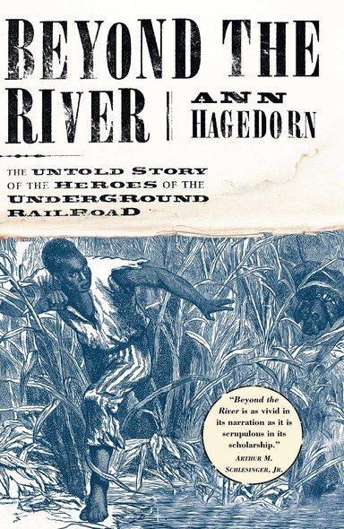 Beyond the River : The Untold Story of the Heroes of the Underground