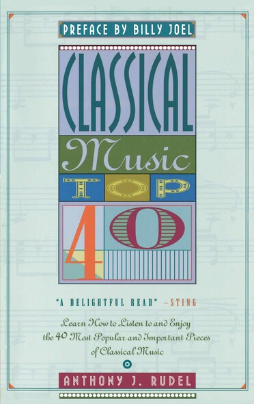 Classical Music Top 40 : Learn How To Listen To And Appreciate The 40 Most Popular And Important Pieces I
