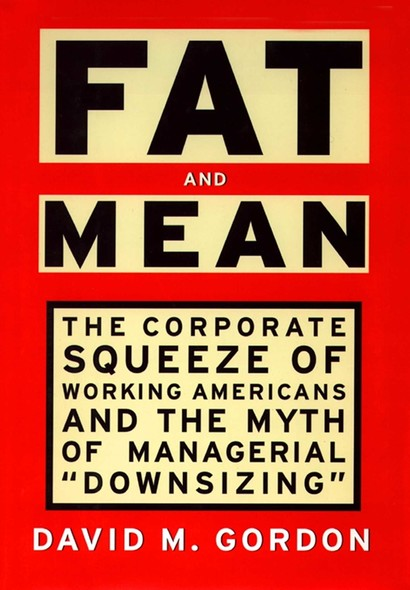 Fat and Mean : The Corporate Squeeze of Working Americans and the