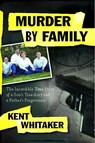Murder by Family : The Incredible True Story of a Son's Treachery and a Father's Forgiveness