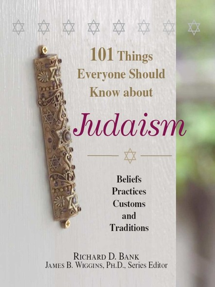 101 Things Everyone Should Know About Judaism : Beliefs, Practices, Customs, And Traditions