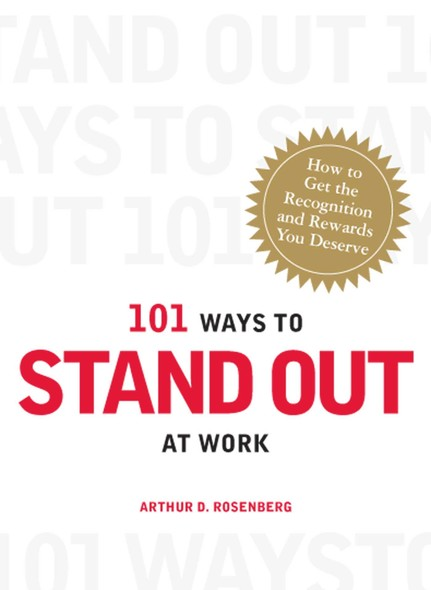 101 Ways to Stand Out at Work : How to Get the Recognition and Rewards You Deserve