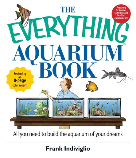 The Everything Aquarium Book : All You Need to Build the Acquarium of Your Dreams