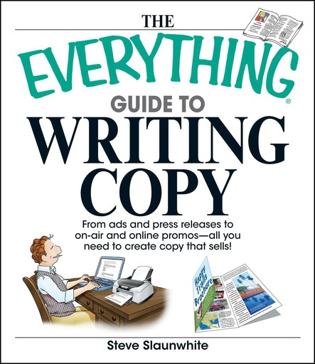 The Everything Guide To Writing Copy : From Ads and Press Release to On-Air and Online Promos--All You Need to Create Copy That Sells