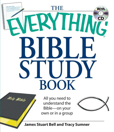 The Everything Bible Study Book : All you need to understand the Bible--on your own or in a group
