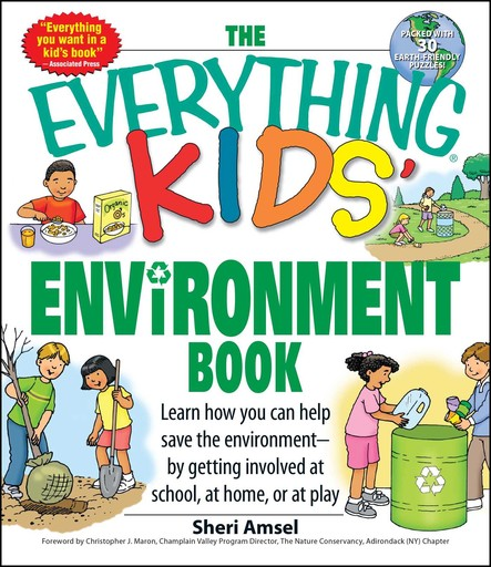 The Everything Kids' Environment Book : Learn how you can help the environment-by getting involved at school, at home, or at play
