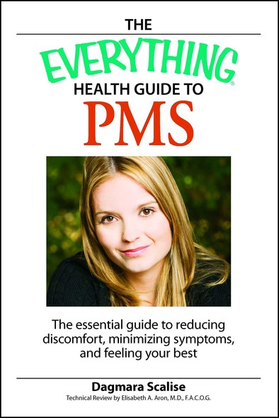 The Everything Health Guide to PMS : The Essential Guide to Reducing Discomfort, Minimizing Symptoms, and Feeling your Best