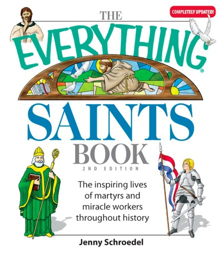 The Everything Saints Book : The Inspiring Lives of Martyrs and Miracle Workers Throughout History