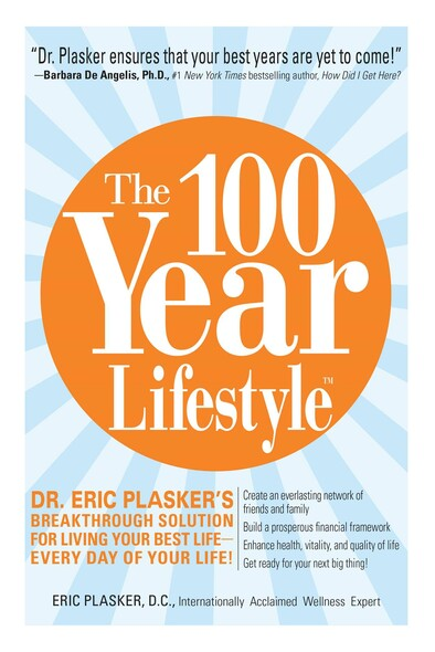 The 100 Year Lifestyle : Dr. Plasker's Breakthrough Solution for Living Your Best Life - Every Day of Your Life!