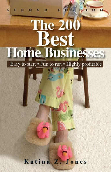 The 200 Best Home Businesses : Easy To Start, Fun To Run, Highly Profitable