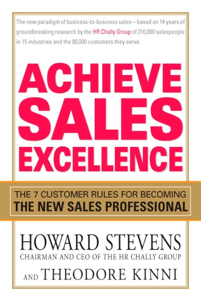 Achieve Sales Excellence : The 7 Customer Rules for Becoming the New Sales Professional