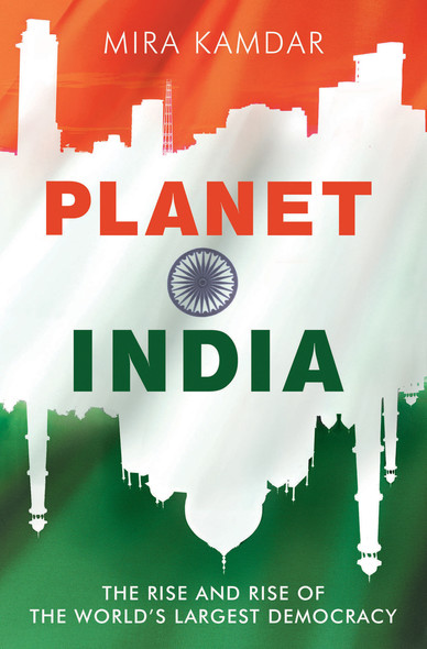 Planet India : The Turbulent Rise of the World's Largest Democracy