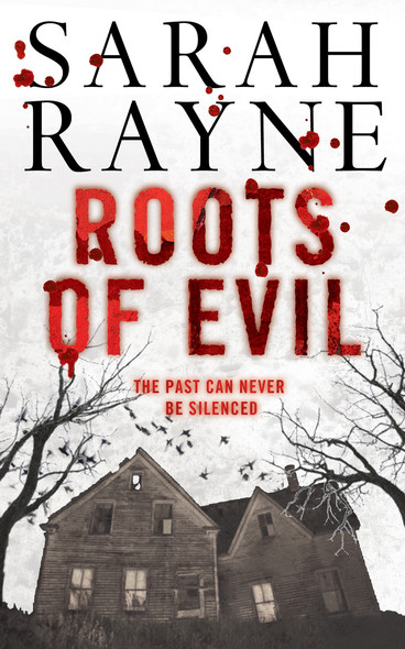 Roots of Evil : Past crimes lead to new murder in this compelling novel of psychological suspense