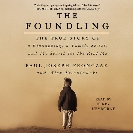 The Foundling : The True Story of a Kidnapping, a Family Secret, and My Search for the Real Me