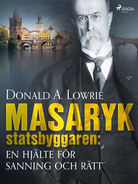 Masaryk - statsbyggaren: en hjälte för sanning och rätt