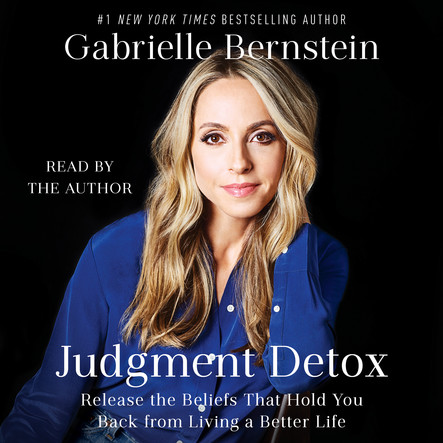 Judgment Detox : Release the Beliefs That Hold You Back from Living A Better Life