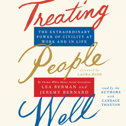 Treating People Well : The Extraordinary Power of Civility at Work and in Life