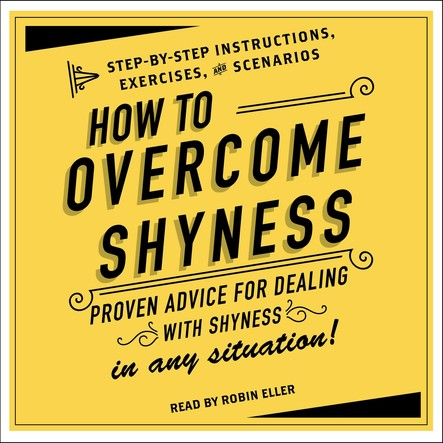 How to Overcome Shyness : Step-by-Step Instructions, Scenarios, and Exercises