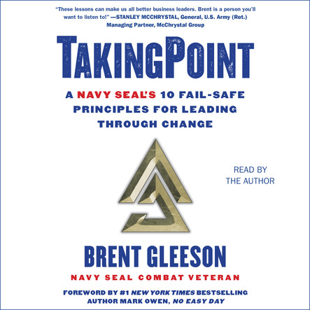 TakingPoint : A Navy SEAL's 10 Fail Safe Principles for Leading Through Change