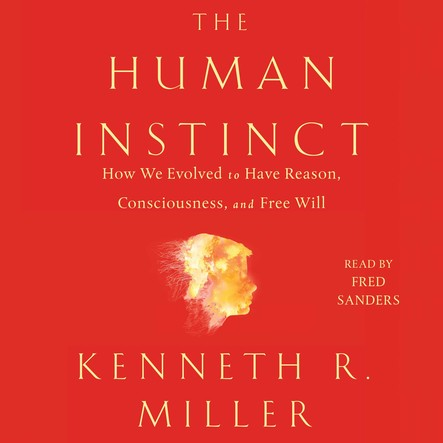 The Human Instinct : How We Evolved to Have Reason, Consciousness, and Free Will