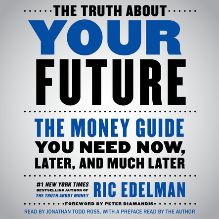 The Truth About Your Future : The Money Guide You Need Now, Later, and Much Later