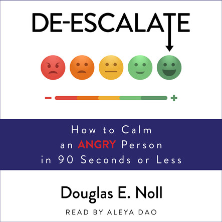 De-Escalate : How to Calm an Angry Person in 90 Seconds or Less