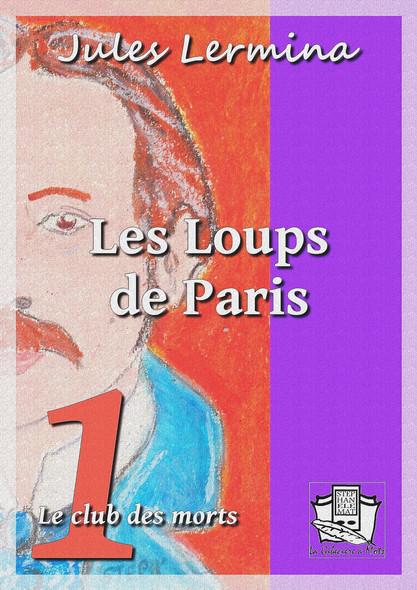 Les Loups de Paris : Tome I : Le club des morts