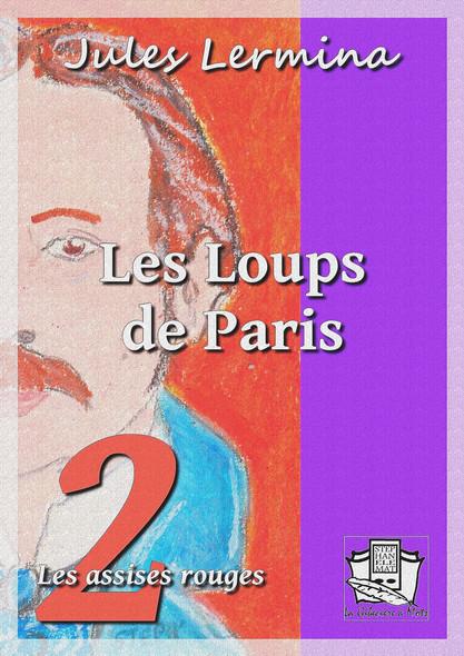 Les Loups de Paris : Tome II : Les assises rouges