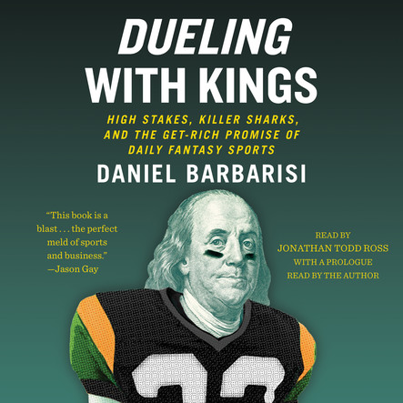 Dueling with Kings : High Stakes, Killer Sharks, and the Get-Rich Promise of Daily Fantasy Sports