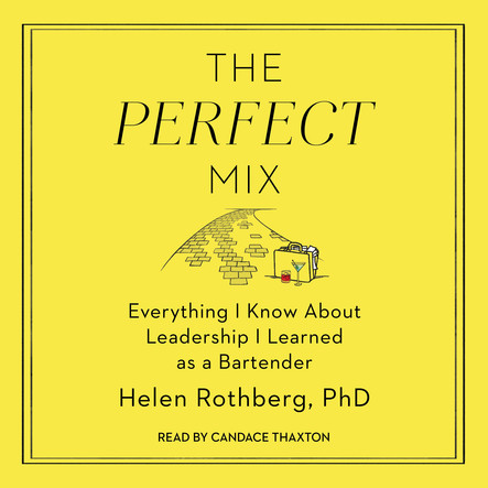 The Perfect Mix : Everything I Know About Leadership I Learned as a Bartender