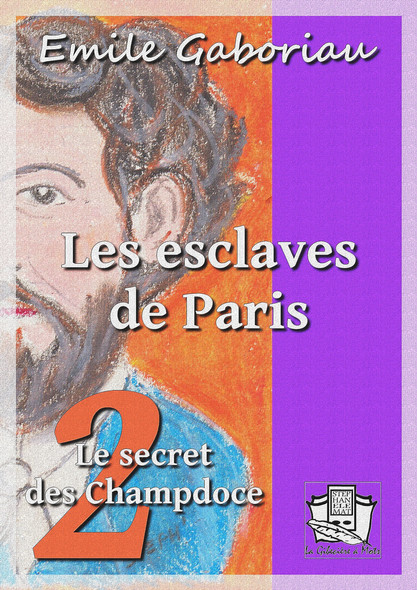 Les esclaves de Paris : Tome II - Le secret des Champdoce