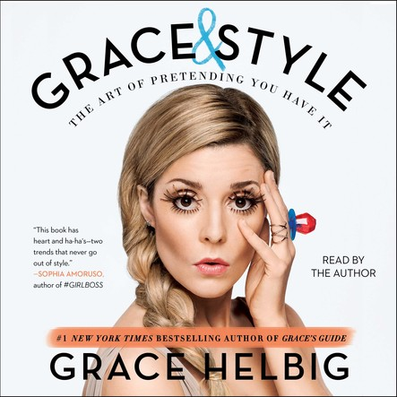 Grace & Style : The Art of Pretending You Have It