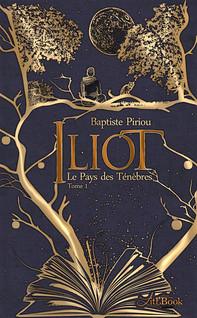 Iliot, tome 1 : Le Pays des Ténèbres | Piriou, Baptiste