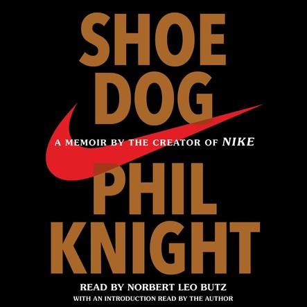 Shoe Dog : A Memoir by the Creator of Nike