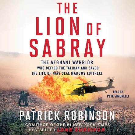 The Lion of Sabray : The Afghani Warrior Who Defied the Taliban and Saved the Life of Navy SEAL Marcus Luttrell