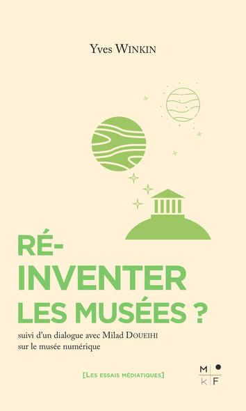 Réinventer les musées ? : Suivi d'un dialogue sur le musée numérique