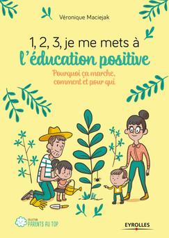 1,2,3... Je me mets à l'éducation positive ! : Pourquoi ça marche, comment et pour qui | Véronique Maciejak