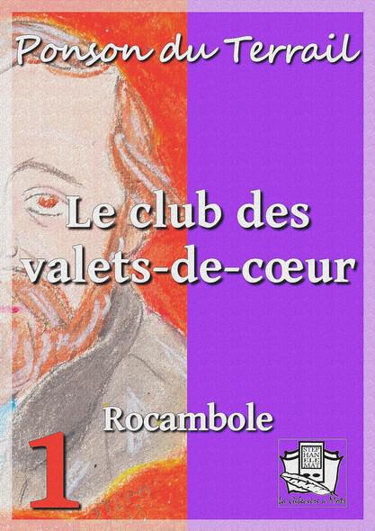 Le club des valets-de-coeur : Tome I - Rocambole II