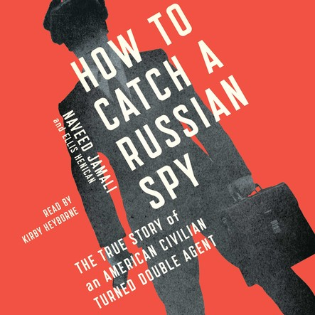 How to Catch a Russian Spy : The True Story of an American Civilian Turned Self-taught Double Agent