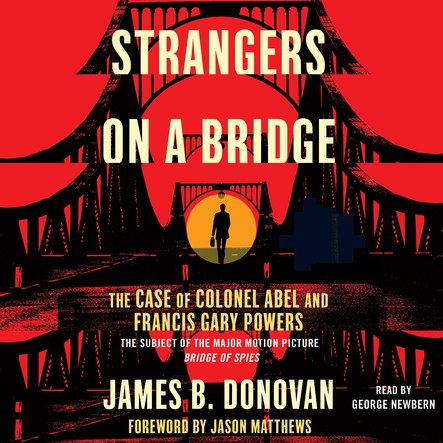Strangers on a Bridge : he Case of Colonel Abel and Francis Gary Powers