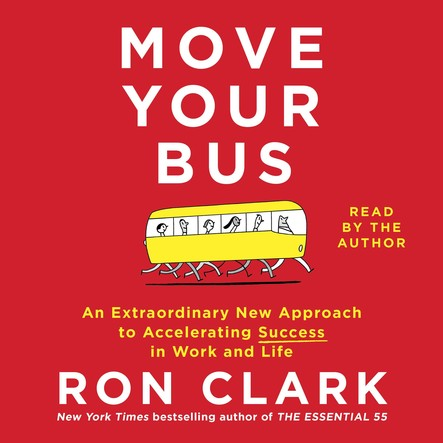 Move Your Bus : An Extraordinary New Approach to Accelerating Success in Work and Life